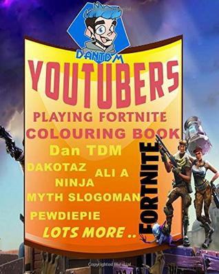 youtubers playing fortnite colouring book dan tdm dakotaz ali a ninja myth slogoman pewdiepie lots more by dan tdm publications - myth playing fortnite