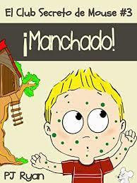 El Club Secreto de Mouse #3 ¡Manchado! (un cuento divertido para niños entre 9-12 años)