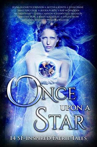 Once Upon A Star: 14 SF-Inspired Faerie Tales (Once Upon Anthologies Book 4)