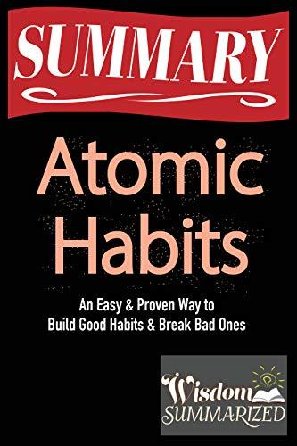 SUMMARY - Atomic Habits | An Easy & Proven Way to Build Good Habits & Break Bad Ones