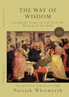 The Way of Wisdom. Facing the Issues of Life with the Wisdom of the Bible