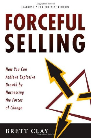 Forceful Selling: How You Can Experience Explosive Growth by Harnessing the Forces of Change