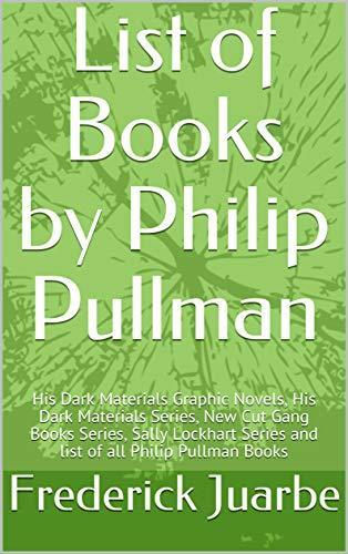 List of Books by Philip Pullman: His Dark Materials Graphic Novels, His Dark Materials Series, New Cut Gang Books Series, Sally Lockhart Series and list of all Philip Pullman Books