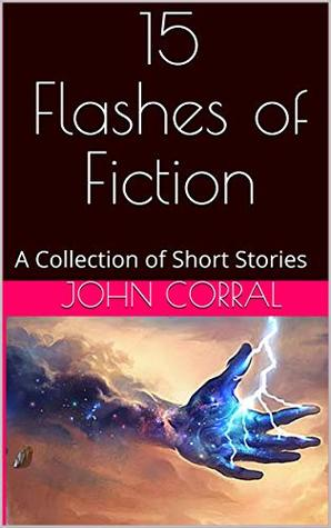 15 Flashes of Fiction: A Collection of Short Stories