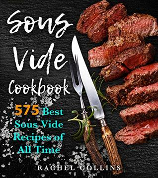 The Super Easy Sous Vide Cookbook: 575 Best Sous Vide Recipes of All Time