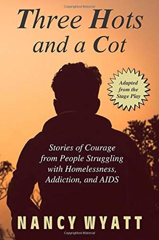 Three Hots and a Cot: Stories of Courage from People Struggling with Homelessness, Addiction, and AIDS