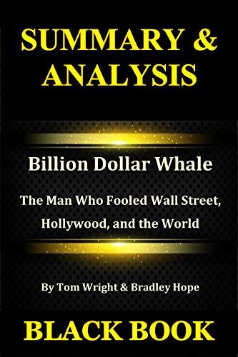 Summary & Analysis: Billion Dollar Whale By Tom Wright & Bradley Hope : The Man Who Fooled Wall Street, Hollywood, and the World