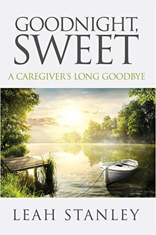 Goodnight, Sweet: A Caregiver's Long Goodbye