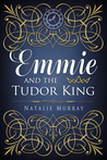 Emmie and the Tudor King by Natalie Murray