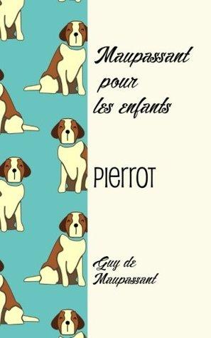 Pierrot: Maupassant pour les enfants (Volume 1)