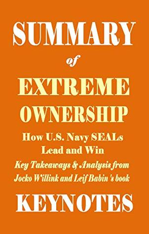Summary of EXTREME OWNERSHIP- How U.S. Navy SEALs Lead and Win: Key Takeaways & Analysis from Jocko Willink and Leif Babin's book