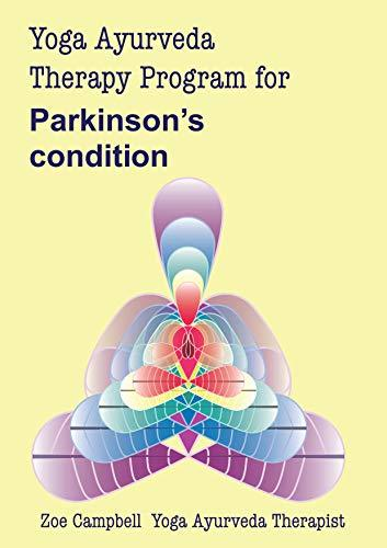 Yoga Ayurveda Therapy Program - for Parkinson's condition: A digital guide to the use of Yoga and Ayurveda as a therapy for Parkinson's condition (Digital Yoga Therapy Program Book 2)