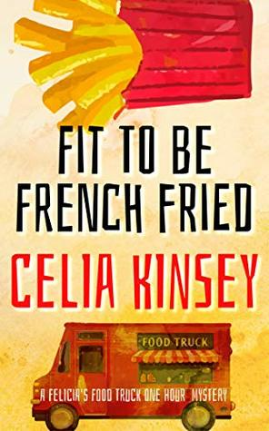Fit to Be French Fried (Felicia's Food Truck One Hour Cozies Book 1)