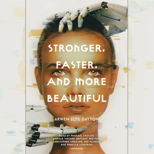 Stronger, Faster, and More Beautiful by Arwen Elys Dayton