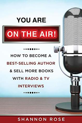 You Are on the Air!: How to Become a Best-Selling Author and Sell More Books with Radio and TV Interviews