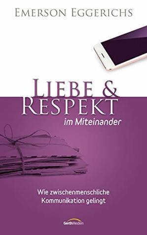 Liebe & Respekt im Miteinander: Wie zwischenmenschliche Kommunikation gelingt.