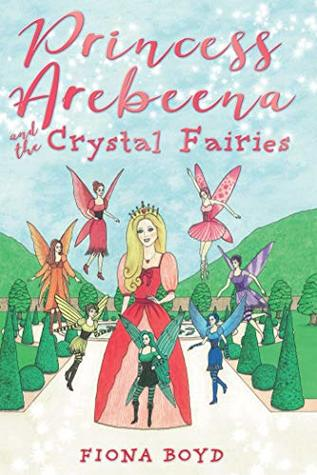 Princess Arebeena: and the Crystal Fairies