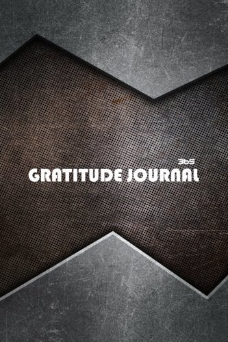 365 Gratitude Journal For Men: 365 Days of Gratefulness : A 52 Week Guide To Cultivate An Attitude Of Gratitude : Gratitude Journal Diary Notebook Daily (52 Week Gratitude Journal) (Volume 1)