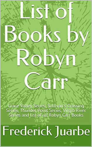 List of Books by Robyn Carr: Grace Valley Series, Sullivan's Crossing Series, Thunder Point Series, Virgin River Series and list of all Robyn Carr Books