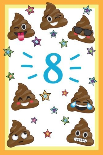 8: Year Old Happy Birthday Year Journal, Funny Poop Emoji 8th Happy Birthday Journal Notebook, Memory Keepers Emojis Journal for Young Boys & Girls, ... Gift Idea for Birthday Boy, Birthday Girl!