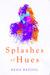 Splashes of Hues by Neha Batool