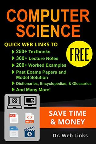 Computer Science: Quick Web Links to FREE 250+ Textbooks, 300+ Lecture notes, 200+ Solved quizzes, 200+ Solved Past exams papers, Dictionaries, Encyclopedias, Glossaries and Many more...