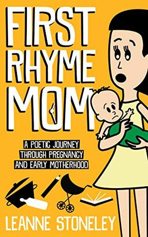 First Rhyme Mom: A poetic journey through pregnancy and early motherhood.