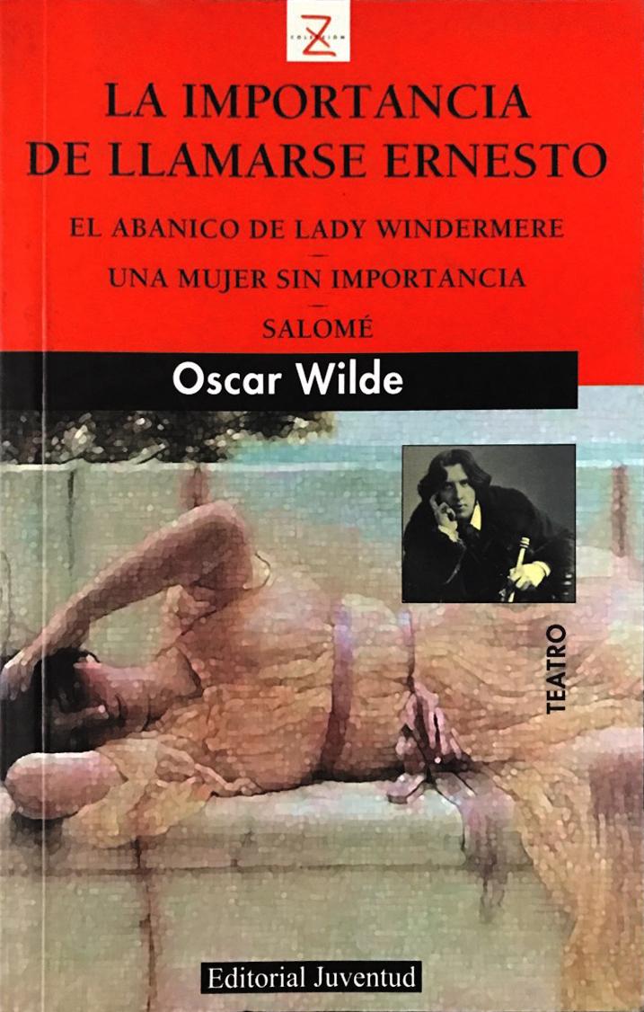 La importancia de llamarse Ernesto / El abanico de Lady Windermere / Una mujer sin importancia / Salomé