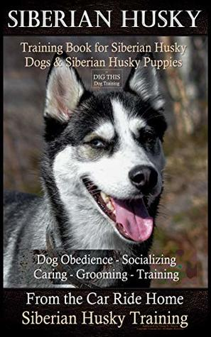 Siberian Husky Training Book For Siberian Husky Dogs And Siberian