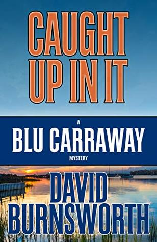Caught Up In It (A Blu Carraway Mystery Book 3)