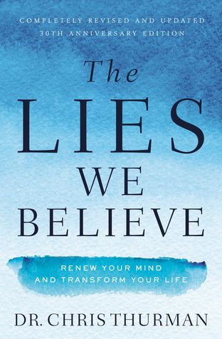 The Lies We Believe: Renew Your Mind and Transform Your Life