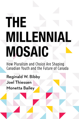 The Millennial Mosaic: How Pluralism and Choice Are Shaping Canadian Youth and the Future of Canada