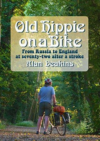 Old Hippie on a Bike: From Russia to England at 72 after a stroke