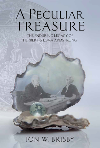 A Peculiar Treasure: The Enduring Legacy of Herbert Loma Armstrong