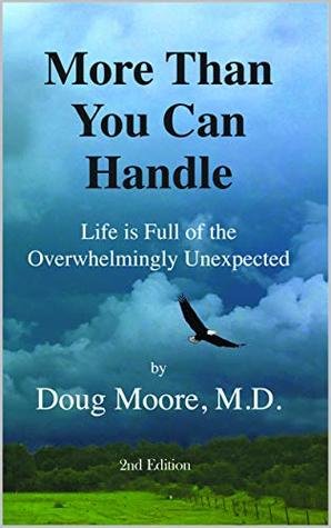 More Than You Can Handle: Life is Full of the Overwhelmingly Unexpected