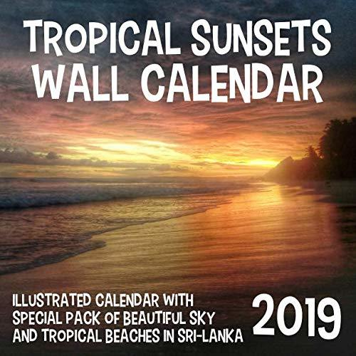 Tropical Sunsets Wall Calendar 2019: Illustrated Calendar With Special Pack of Beautiful Sky and Tropical Beaches in Sri-Lanka