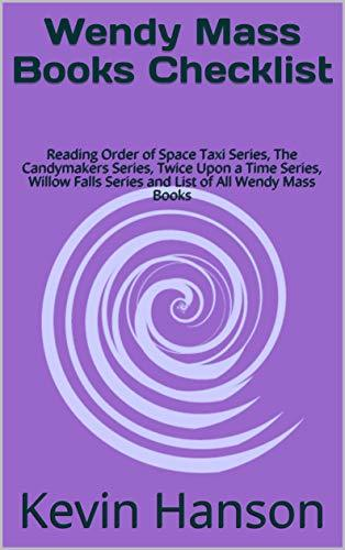 Wendy Mass Books Checklist: Reading Order of Space Taxi Series, The Candymakers Series, Twice Upon a Time Series, Willow Falls Series and List of All Wendy Mass Books