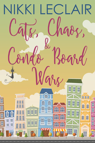 Cats, Chaos, and Condo Board Wars by Nikki LeClair
