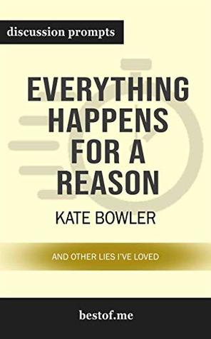 """Summary: """"Everything Happens for a Reason: And Other Lies I've Loved"""" by Kate Bowler 