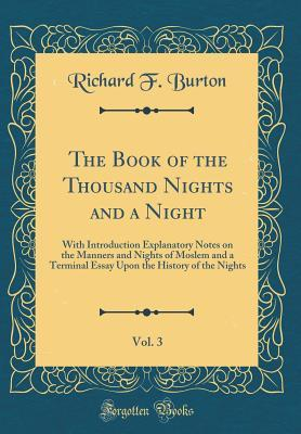 The Book of the Thousand Nights and a Night, Vol. 3: With Introduction Explanatory Notes on the Manners and Nights of Moslem and a Terminal Essay Upon the History of the Nights