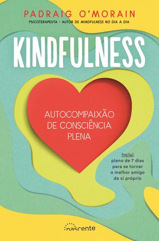 Kindfulness: Autocompaixão de Consciência Plena