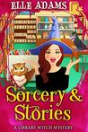 Sorcery & Stories (A Library Witch Mystery Book 3)
