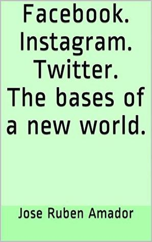 Facebook. Instagram. Twitter. The bases of a new world. ((Smartphone, Video games, Google, Cameras) Book 2)