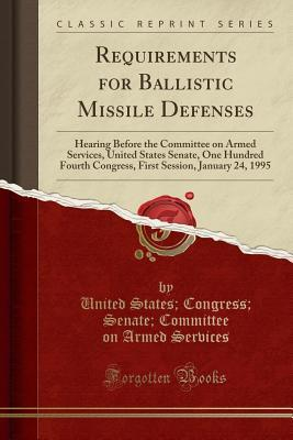 Requirements for Ballistic Missile Defenses: Hearing Before the Committee on Armed Services, United States Senate, One Hundred Fourth Congress, First Session, January 24, 1995