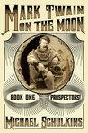 Mark Twain on the Moon: Book One: Prospectors! (MTOTM #1)