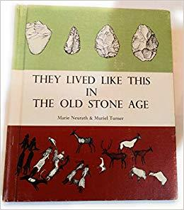 They Lived Like This in the Old Stone Age by Marie Neurath