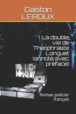 La Double Vie de Th�ophraste Longuet (Annot� Avec Pr�face): Roman Policier Fran�ais
