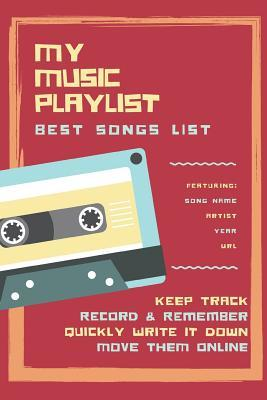 My Music Playlist Best Song List Featuring Song Name Artist Year URL Keep Track Record & Remember Quickly Write It Down Move Them Online: Logbook for Tracking a Hardcopy of Bands or Singers for Play Lists. Gift Notebook for Musicians or Fans
