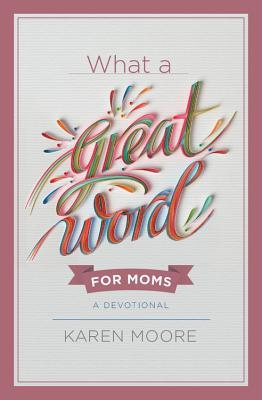 What a Great Word for Moms: A Devotional