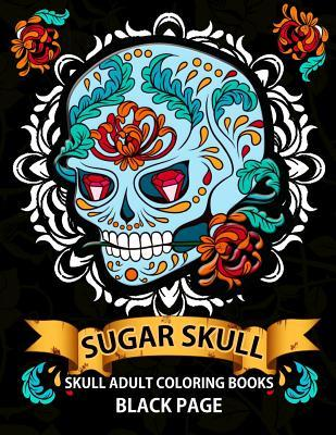 Sugar Skull: Black Page Adult Coloring Books Relaxation (Dia de Los Muertos, Adult Coloring Books, Relaxation & Meditation)